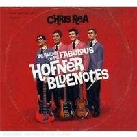 "CHRIS REA ""THE RETURN OF THE FABULOUS HOFNER BLUENOTES""  CD NEW+"