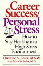 Career Success/Personal Stress : How to Stay Healthy in a High-Stress...