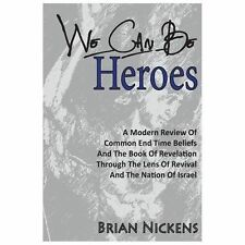 We Can Be Heroes : A Modern Review of Trending End Time Beliefs and the Book...