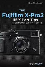 The Fujifilm X-Pro2: 115 X-Pert Tips to Get the Most Out of Your Camera by Rico