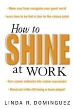 How to Shine at Work by Linda Dominguez (2003, Paperback)
