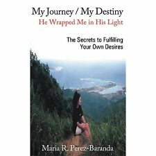 My Journey / My Destiny He Wrapped Me in His Light : The Secrets to...