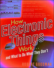 HOW ELECTRONIC THINGS WORK... AND WHAT TO DO WHEN THEY DON'T., Goodman, Robert.