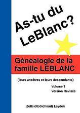 As-Tu Du LeBlanc?: Genealogie de La Famille LeBlanc (Leurs Ancetres Et Leurs Des