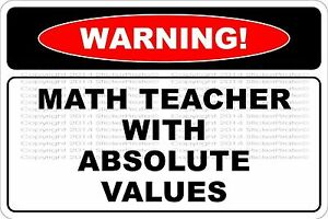 "*Aluminum* Warning Math Teacher With Absolute Values 8""x12"" Novelty Sign  NS 656"