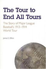 The Tour to End All Tours: The Story of Major League Baseballs 1913-1914 World