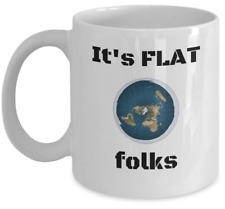 Flat earth coffee mug - It's flat folks - zetetic flat earther funny gag gift
