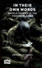 In Their Own Words: Untold Stories of the First World War: By Richards, Anthony