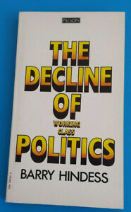 The Decline of Working Class Politics By Barry Hindess. PB