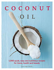 Coconut Oil: Over 200 easy recipes and uses for home, health and beauty by Agar