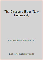 The Discovery Bible (New Testament) by Gary Hill; Archer, Gleason L., Jr.