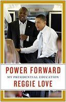 Power Forward: My Presidential Education by Reggie Love