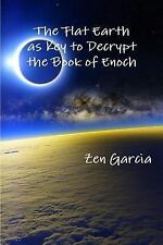 Flat Earth As Key to Decrypt the Book of Enoch: By Garcia, Zen