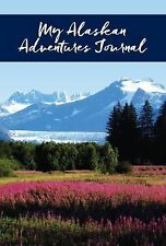 My Alaskan Adventures Journal: Glacier and Fireweed (2015, Paperback)