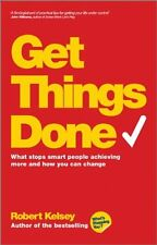 Get Things Done: What Stops Smart People Achieving More and How You Can Change,