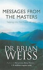 Messages from the Masters : Tapping into the Power of Love by Brian L. Weiss ...
