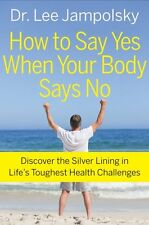 How to Say Yes When Your Body Says No: Discover th