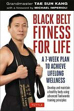 Black Belt Fitness for Life: A 7-Week Plan to Achieve Lifelong Wellness: By K...