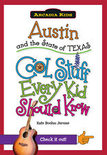 Austin and the State of Texas: Cool Stuff Every Kid Should Know [Arcadia Kids]