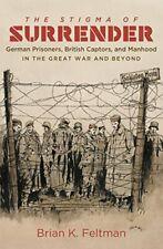 The Stigma of Surrender: German Prisoners, Brit, Feltman, K.,,