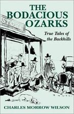 Bodacious Ozarks, The: True Tales of the Backhills by Wilson, Charles