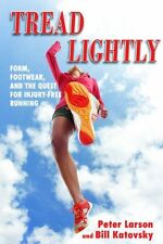 Tread Lightly: Form, Footwear, and the Quest for Injury-Free Running by Bill Kat