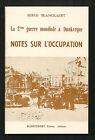 La deuxième guerre mondiale à Dunkerque. Notes sur l'occupation. S. BLANCKAERT