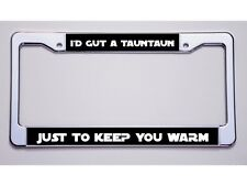 "STAR WARS FANS!  ""I'D GUT A TAUNTAUN/JUST TO KEEP YOU WARM"" LICENSE PLATE FRAME"