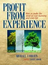 Profit From Experience: How to Make the Most of Your Learning and Your Life O'B