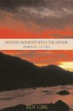 Intense Moments with the Savior: Learning to Feel - Good - Gire, Ken - Hardcover