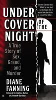 Under Cover of the Night : A True Story of Sex, Greed, and Murder Diane Fanning