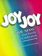 Joy Joy the Mass: Our Family Celebration by Leichner, Jeannine T