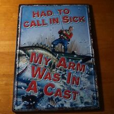 Had To Call In Sick My Arm Was In A Cast Fishing Lodge Cabin Home Decor Sign New
