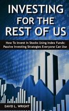 Investing for the Rest of Us : How to Invest in Stocks Using Index Funds by...
