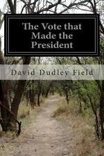 The Vote That Made the President by David Dudley Field (2014, Paperback)
