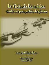 La Violencia Ecumenica Desde una Perspectiva de Genero by Dra Patricia a Taus...
