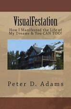 Visualfestation: How To Manifest The Life Of Your Dreams! (volume 1): By Pete...