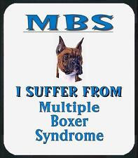 Dog Mouse Pad  - MBS I SUFFER FROM Multiple Boxer Syndrome Men Women Shirt # 4