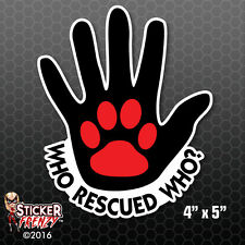 Who Rescued Who Hand Paw Hold Bumper Sticker Car Decal Pets Adopt Rescue Love