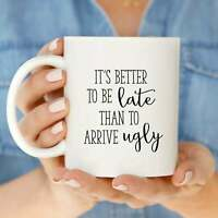 Fashion Blogger Mug Better To Be Late Than To Arrive Ugly Coffee Mugs Funny