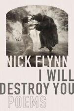 I Will Destroy You: Poems by Nick Flynn. #34270 U