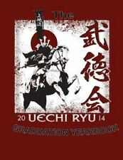 The Uechiryu Graduation Yearbook by Marcus Traynor (2014, Paperback)