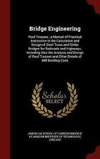 Bridge Engineering: Roof Trusses; A Manual of Practical Instruction in the Calcu