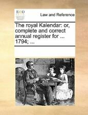 The Royal Kalendar: Or, Complete And Correct Annual Register For ... 1794; .....