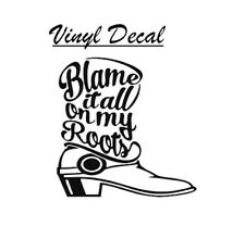 "Blame it all on my roots Boot 3"" Vinyl Decal any color"