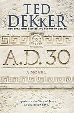 (New) A. D. 30 : A Novel by Ted Dekker (2015, Paperback)