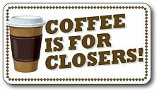 "COFFEE IS FOR CLOSERS WORKAHOLICS GLEN GARY GLOSSY DECAL STICKER NOVELTY 3"" x 6"""