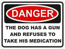 DANGER THE Dog HAS A GUN AND REFUSES MEDICATION Sticker WARNING Car Bumper Door