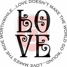 Love Doesn't Make The World Go Round. Love Makes The Ride Worthwhile  Wall Decal