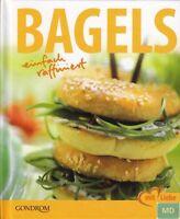 Bagels + Backbuch + Kochbuch + Einfach und raffiniert + Rezepte Ideen für Party